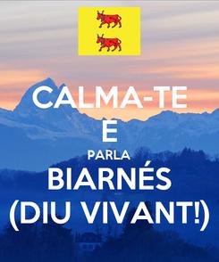 Poster: CALMA-TE E PARLA BIARNÉS (DIU VIVANT!)