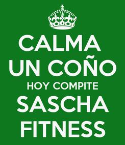 Poster: CALMA  UN COÑO HOY COMPITE SASCHA FITNESS