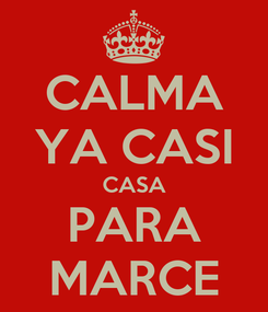 Poster: CALMA YA CASI CASA PARA MARCE