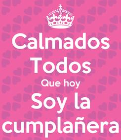 Poster: Calmados Todos Que hoy Soy la cumplañera
