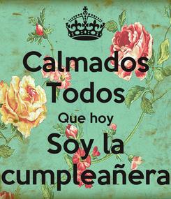 Poster: Calmados Todos Que hoy Soy la cumpleañera