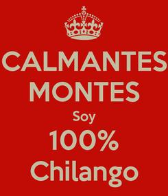 Poster: CALMANTES MONTES Soy 100% Chilango