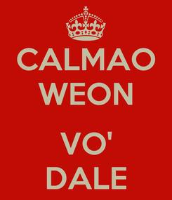 Poster: CALMAO WEON  VO' DALE