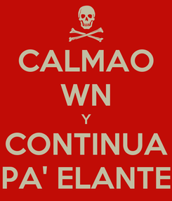 Poster: CALMAO WN Y CONTINUA PA' ELANTE