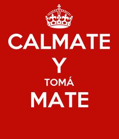 Poster: CALMATE Y TOMÁ MATE