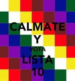 Poster: CALMATE Y VOTA LISTA 10