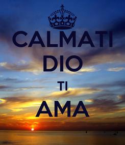 Poster: CALMATI DIO TI AMA