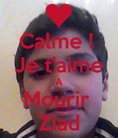 Poster: Calme !  Je t'aime A Mourir  Ziad