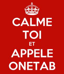Poster: CALME TOI ET APPELE ONETAB