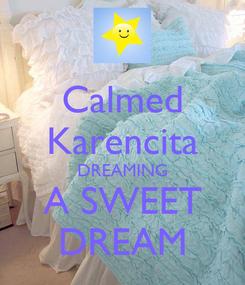 Poster: Calmed Karencita DREAMING A SWEET DREAM