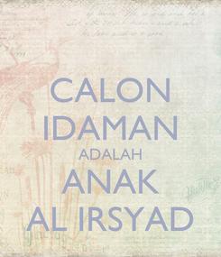 Poster: CALON IDAMAN ADALAH ANAK AL IRSYAD