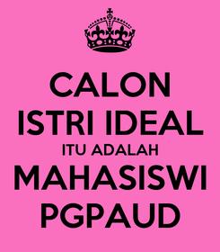 Poster: CALON ISTRI IDEAL ITU ADALAH MAHASISWI PGPAUD