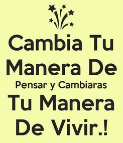 Poster: Cambia Tu Manera De Pensar y Cambiaras Tu Manera De Vivir.!
