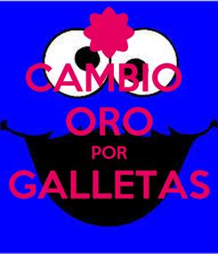Poster: CAMBIO  ORO POR GALLETAS