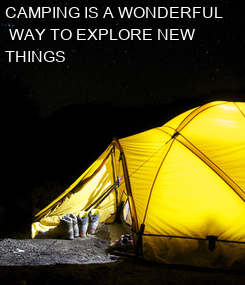 Poster: CAMPING IS A WONDERFUL  WAY TO EXPLORE NEW  THINGS
