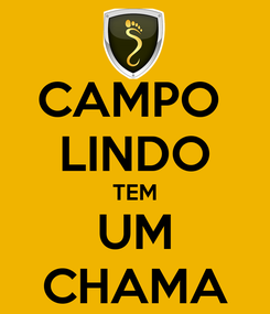 Poster: CAMPO  LINDO TEM UM CHAMA