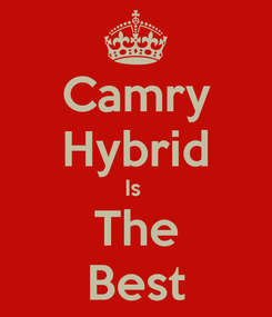 Poster: Camry Hybrid Is  The Best