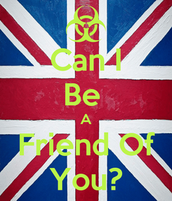 Poster: Can I Be  A Friend Of You?