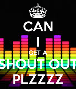Poster: CAN I GET A SHOUT OUT PLZZZZ