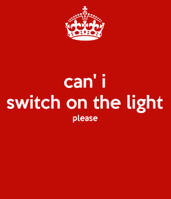 Poster: can' i switch on the light please