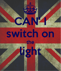 Poster: CAN' I switch on the light