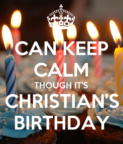 Poster: CAN KEEP CALM THOUGH IT'S CHRISTIAN'S BIRTHDAY