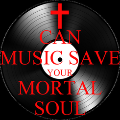 Poster: CAN MUSIC SAVE YOUR MORTAL SOUL