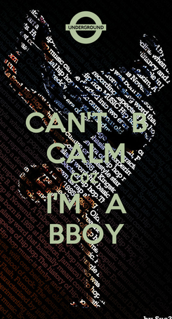 Poster: CAN'T   B CALM C0Z  I'M   A BBOY
