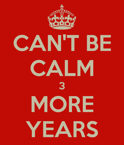 Poster: CAN'T BE CALM 3 MORE YEARS