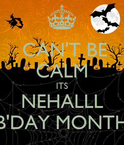 Poster:  CAN'T BE CALM ITS NEHALLL B'DAY MONTH