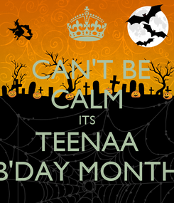 Poster:  CAN'T BE CALM ITS TEENAA B'DAY MONTH
