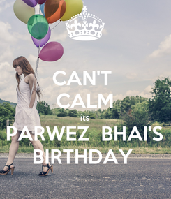 Poster: CAN'T  CALM its PARWEZ  BHAI'S BIRTHDAY