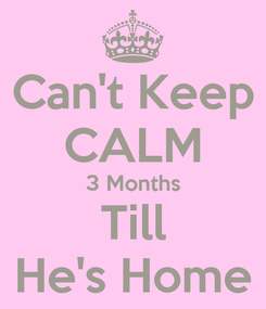 Poster: Can't Keep CALM 3 Months Till He's Home