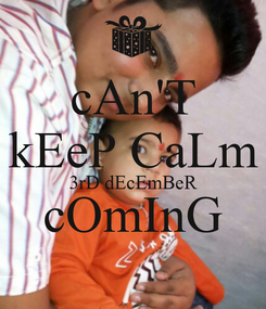 Poster: cAn'T kEeP CaLm 3rD dEcEmBeR cOmInG