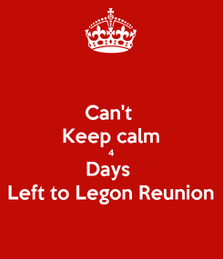 Poster: Can't  Keep calm 4 Days  Left to Legon Reunion