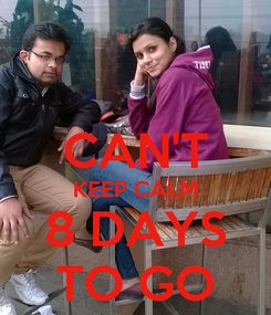 Poster:  CAN'T KEEP CALM 8 DAYS TO GO