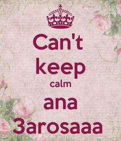 Poster: Can't  keep calm ana 3arosaaa