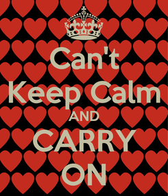 Poster: Can't Keep Calm AND CARRY ON