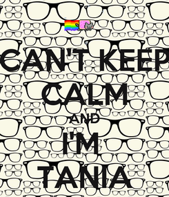 Poster: CAN'T KEEP CALM AND I'M  TANIA