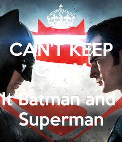 Poster: CAN'T KEEP CALM AND It Batman and  Superman