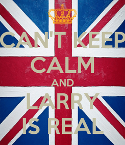 Poster: CAN'T KEEP CALM AND LARRY IS REAL