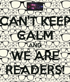 Poster: CAN'T KEEP CALM AND WE ARE READERS!