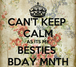 Poster: CAN'T KEEP  CALM AS ITS MY BESTIES  BDAY MNTH