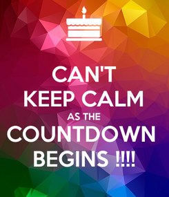 Poster: CAN'T KEEP CALM AS THE COUNTDOWN  BEGINS !!!!