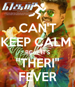 """Poster: CAN'T KEEP CALM  BCoz IT'S """"THERI"""" FEVER"""