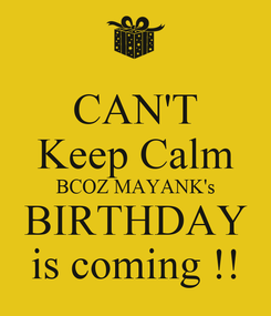 Poster: CAN'T Keep Calm BCOZ MAYANK's BIRTHDAY is coming !!