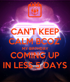 Poster: CAN'T KEEP CALM BCOZ' MY BIRTHDAY COMING UP IN LESS 5 DAYS