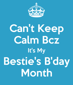 Poster: Can't Keep Calm Bcz It's My Bestie's B'day Month