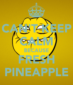 Poster: CAN'T KEEP CALM BECAUSE FRESH PINEAPPLE