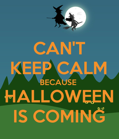 Poster: CAN'T KEEP CALM BECAUSE  HALLOWEEN IS COMING